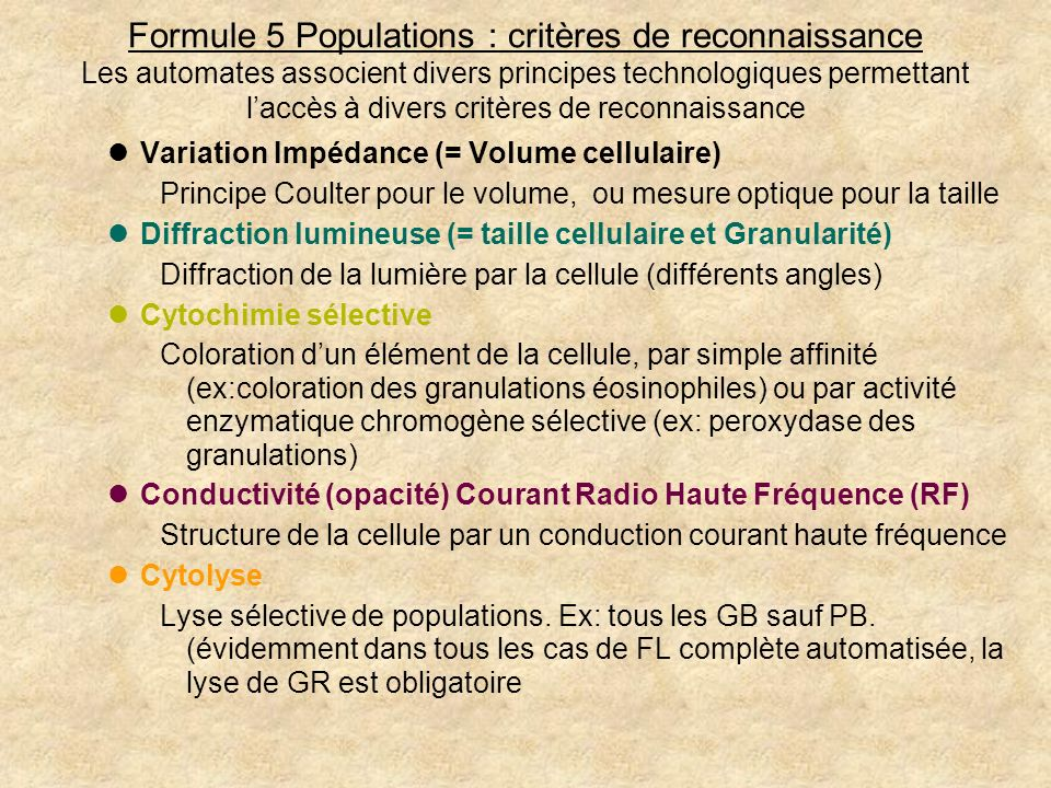 Formule 5 Populations : critères de reconnaissance Les automates associent divers principes technologiques permettant laccès à divers critères de reco