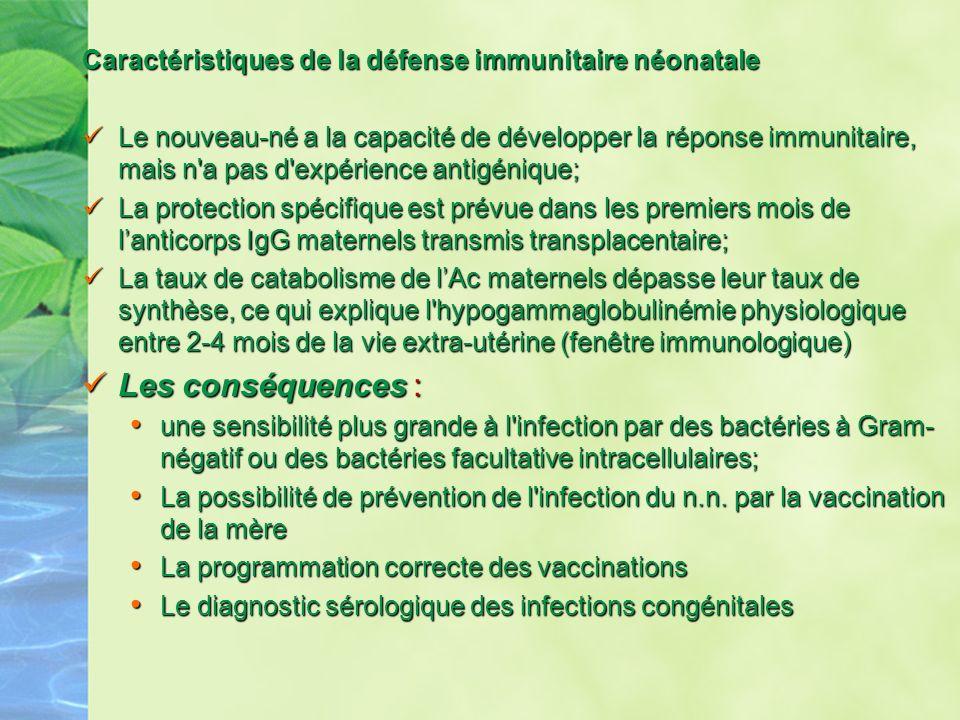Caractéristiques de la défense immunitaire néonatale Le nouveau-né a la capacité de développer la réponse immunitaire, mais n'a pas d'expérience antig