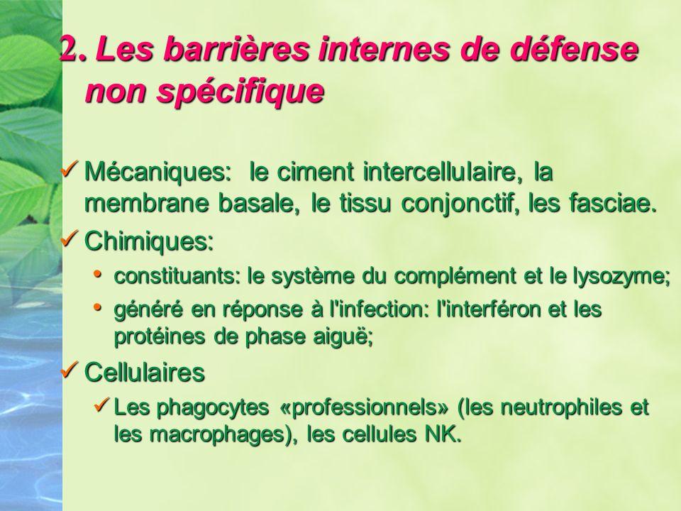 2. Les barrières internes de défense non spécifique Mécaniques: le ciment intercellulaire, la membrane basale, le tissu conjonctif, les fasciae. Mécan