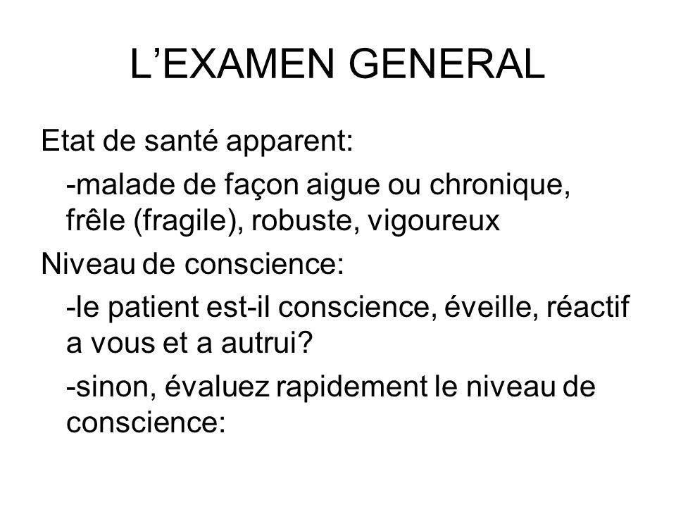 LEXAMEN GENERAL Etat de santé apparent: -malade de façon aigue ou chronique, frêle (fragile), robuste, vigoureux Niveau de conscience: -le patient est