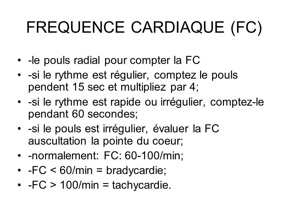 FREQUENCE CARDIAQUE (FC) -le pouls radial pour compter la FC -si le rythme est régulier, comptez le pouls pendent 15 sec et multipliez par 4; -si le r