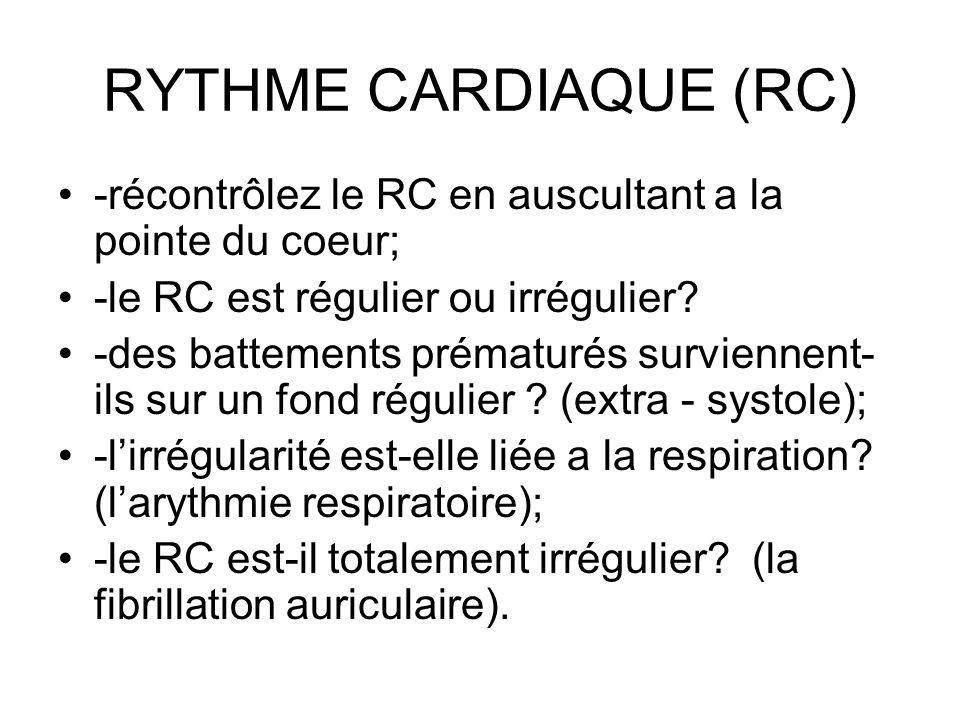 RYTHME CARDIAQUE (RC) -récontrôlez le RC en auscultant a la pointe du coeur; -le RC est régulier ou irrégulier? -des battements prématurés surviennent