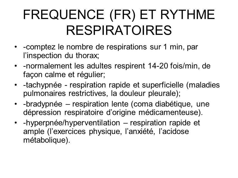 FREQUENCE (FR) ET RYTHME RESPIRATOIRES -comptez le nombre de respirations sur 1 min, par linspection du thorax; -normalement les adultes respirent 14-