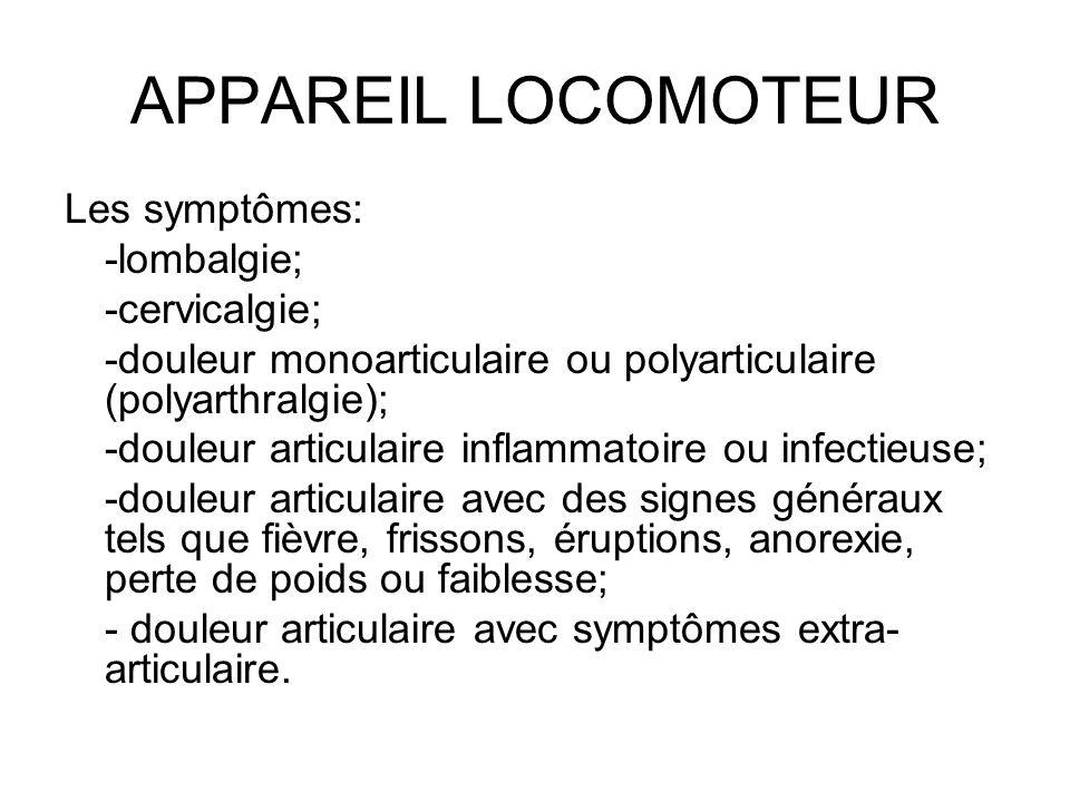 APPAREIL LOCOMOTEUR Les symptômes: -lombalgie; -cervicalgie; -douleur monoarticulaire ou polyarticulaire (polyarthralgie); -douleur articulaire inflam