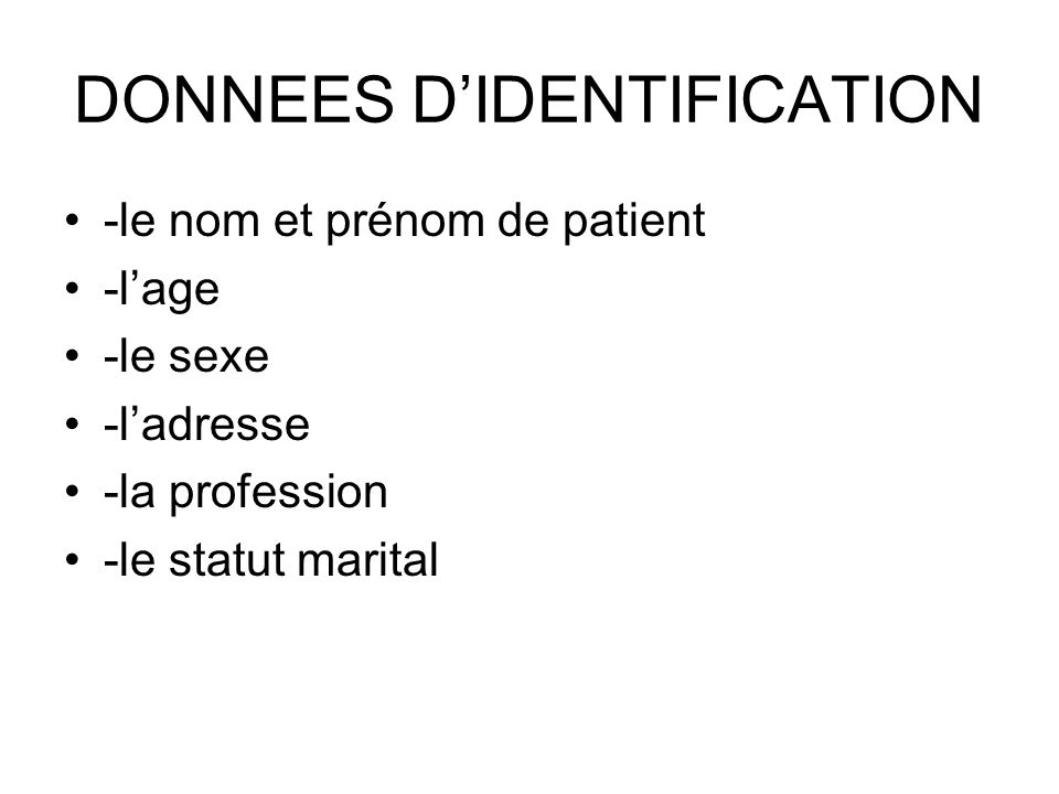DONNEES DIDENTIFICATION -le nom et prénom de patient -lage -le sexe -ladresse -la profession -le statut marital