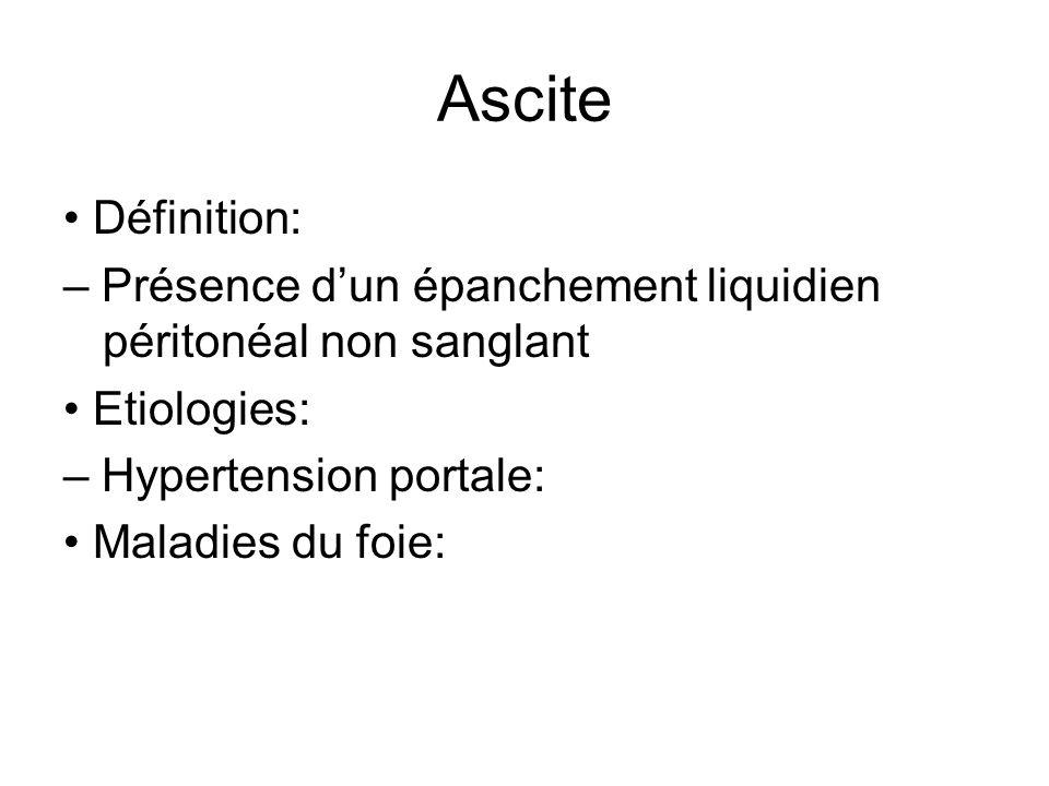 Ascite Définition: – Présence dun épanchement liquidien péritonéal non sanglant Etiologies: – Hypertension portale: Maladies du foie: