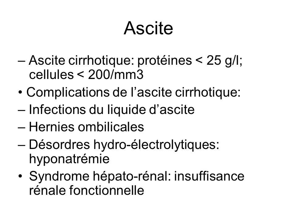 Ascite – Ascite cirrhotique: protéines < 25 g/l; cellules < 200/mm3 Complications de lascite cirrhotique: – Infections du liquide dascite – Hernies om