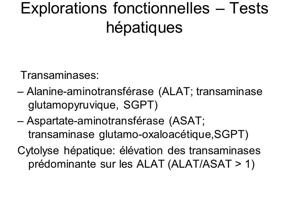Explorations fonctionnelles – Tests hépatiques Transaminases: – Alanine-aminotransférase (ALAT; transaminase glutamopyruvique, SGPT) – Aspartate-amino