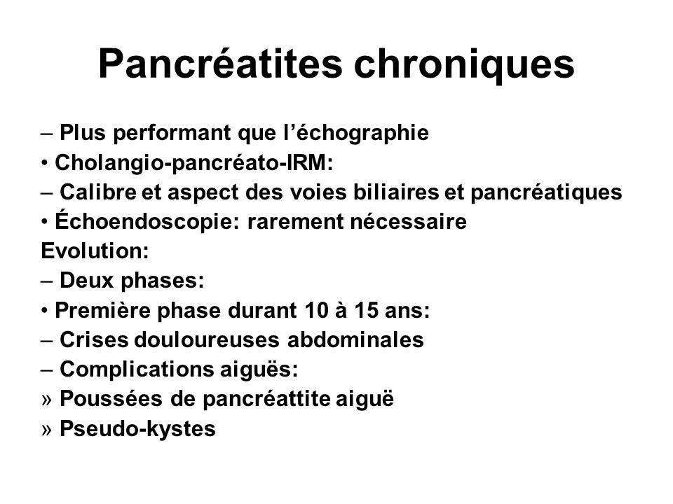 Pancréatites chroniques – Plus performant que léchographie Cholangio-pancréato-IRM: – Calibre et aspect des voies biliaires et pancréatiques Échoendos