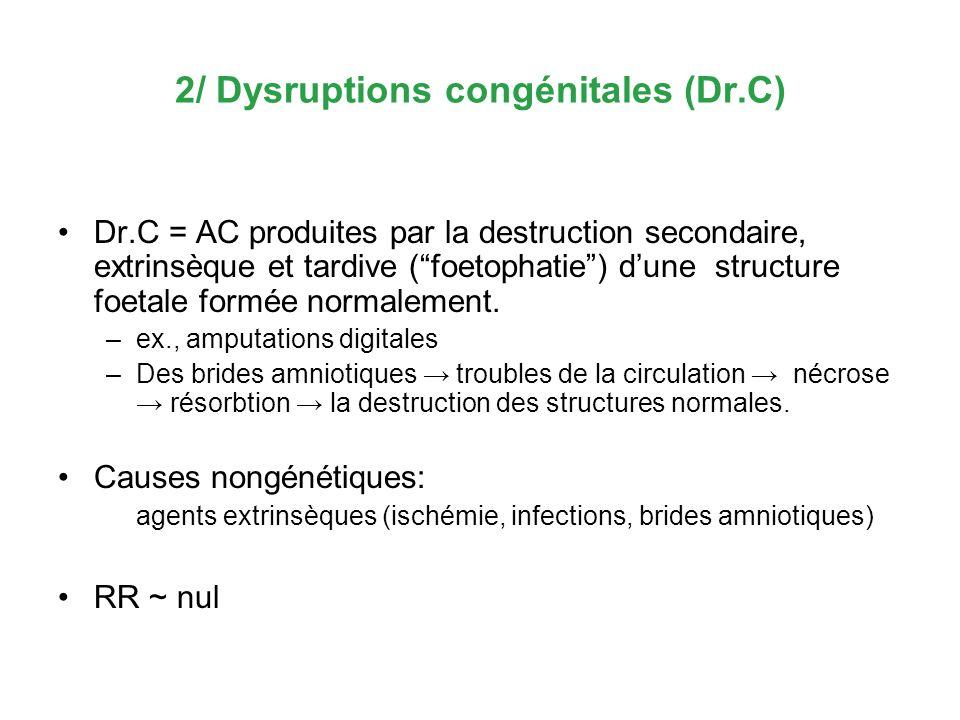 2/ Dysruptions congénitales (Dr.C) Dr.C = AC produites par la destruction secondaire, extrinsèque et tardive (foetophatie) dune structure foetale form