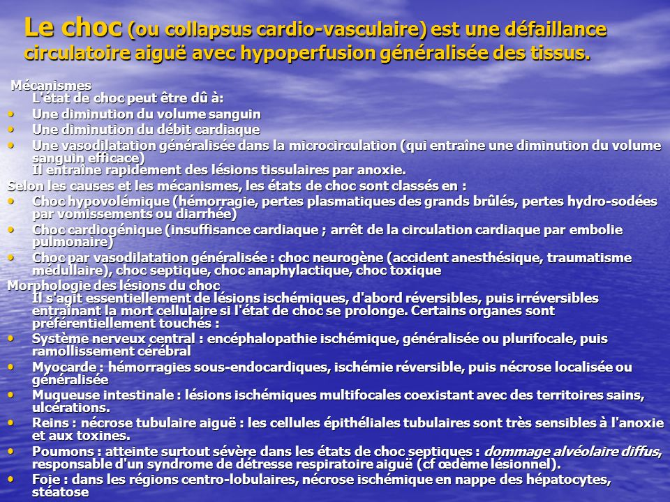 Le choc (ou collapsus cardio-vasculaire) est une défaillance circulatoire aiguë avec hypoperfusion généralisée des tissus. Mécanismes L'état de choc p