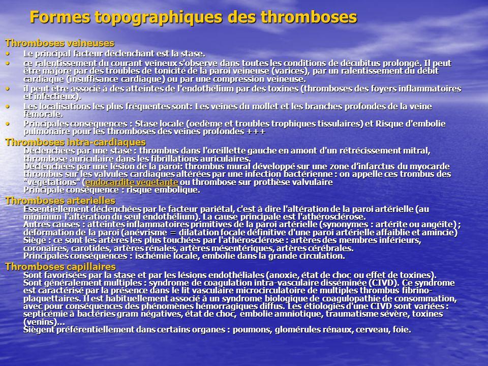 Formes topographiques des thromboses Thromboses veineuses Le principal facteur déclenchant est la stase. Le principal facteur déclenchant est la stase
