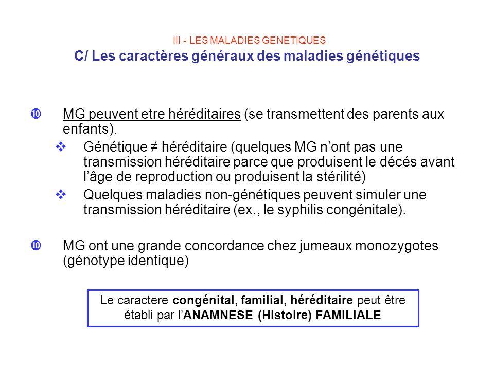III - LES MALADIES GENETIQUES C/ Les caractères généraux des maladies génétiques MG peuvent etre héréditaires (se transmettent des parents aux enfants