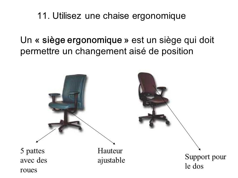 11. Utilisez une chaise ergonomique 5 pattes avec des roues Support pour le dos Hauteur ajustable Un « siège ergonomique » est un siège qui doit perme