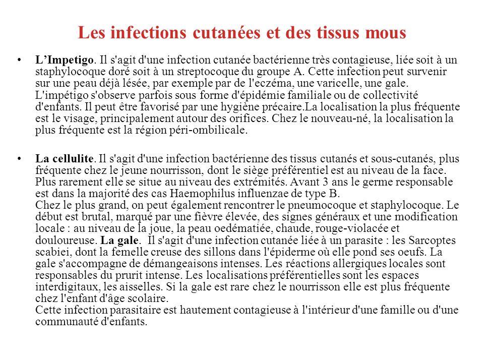Les infections cutanées et des tissus mous LImpetigo. Il s'agit d'une infection cutanée bactérienne très contagieuse, liée soit à un staphylocoque dor