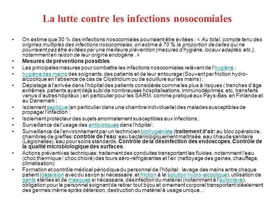 La lutte contre les infections nosocomiales On estime que 30 % des infections nosocomiales pourraient être évitées : « Au total, compte tenu des origi