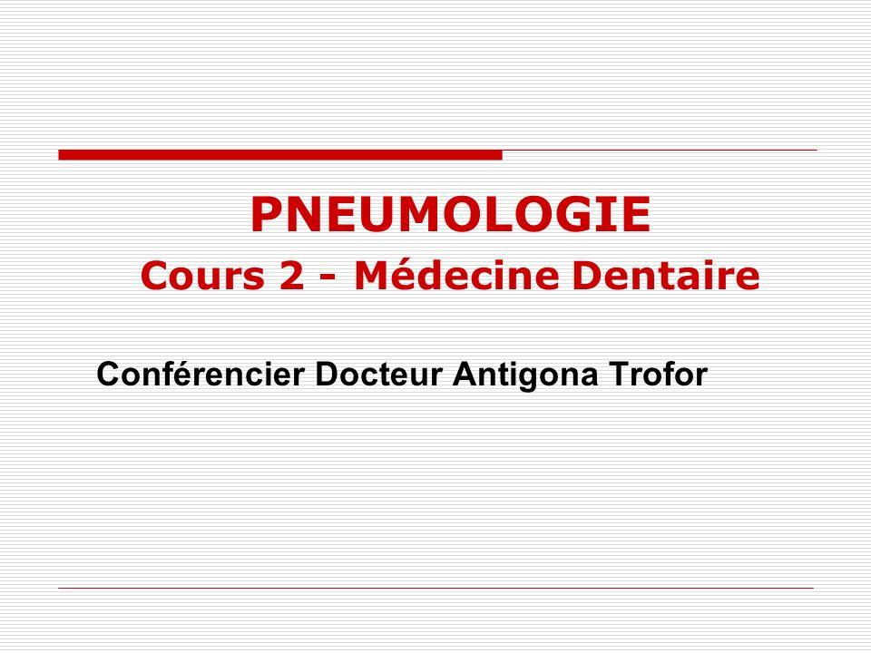Conférencier Docteur Antigona Trofor PNEUMOLOGIE Cours 2 - Médecine Dentaire