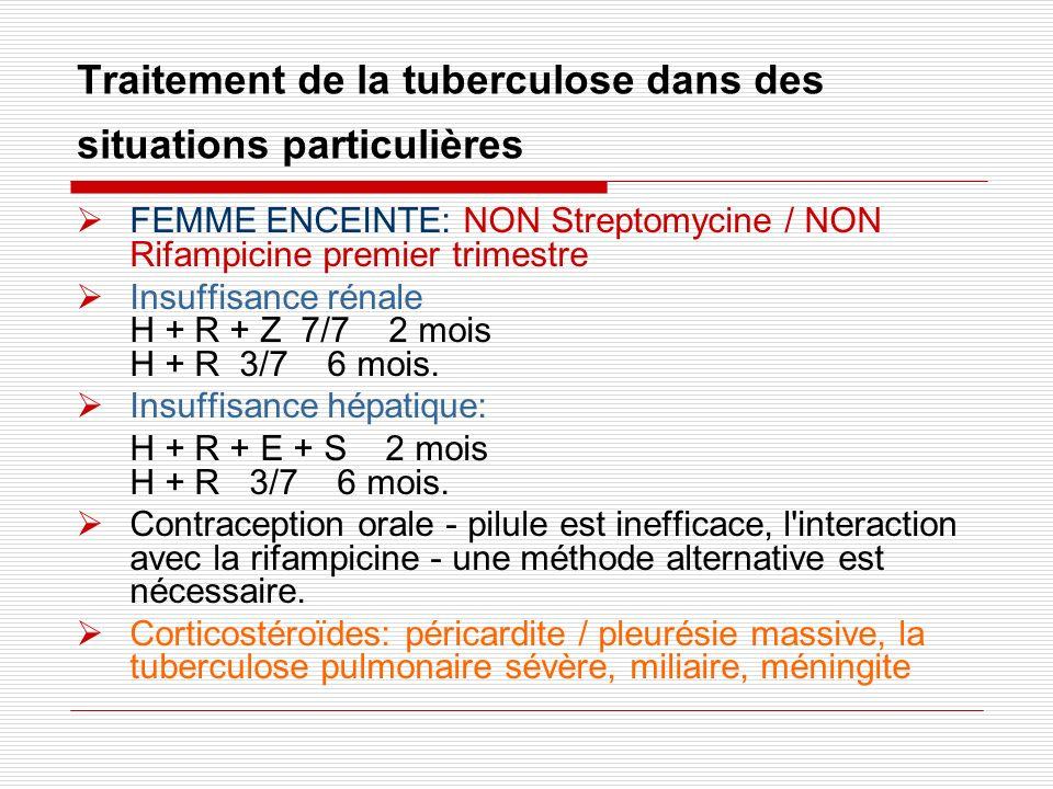 Traitement de la tuberculose dans des situations particulières FEMME ENCEINTE: NON Streptomycine / NON Rifampicine premier trimestre Insuffisance réna