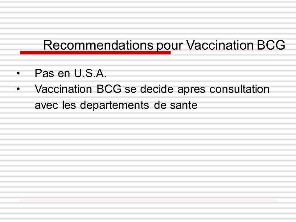 Recommendations pour Vaccination BCG Pas en U.S.A. Vaccination BCG se decide apres consultation avec les departements de sante