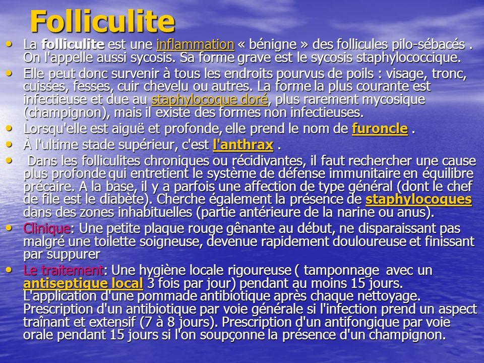 Folliculite La folliculite est une inflammation « bénigne » des follicules pilo-sébacés. On l'appelle aussi sycosis. Sa forme grave est le sycosis sta