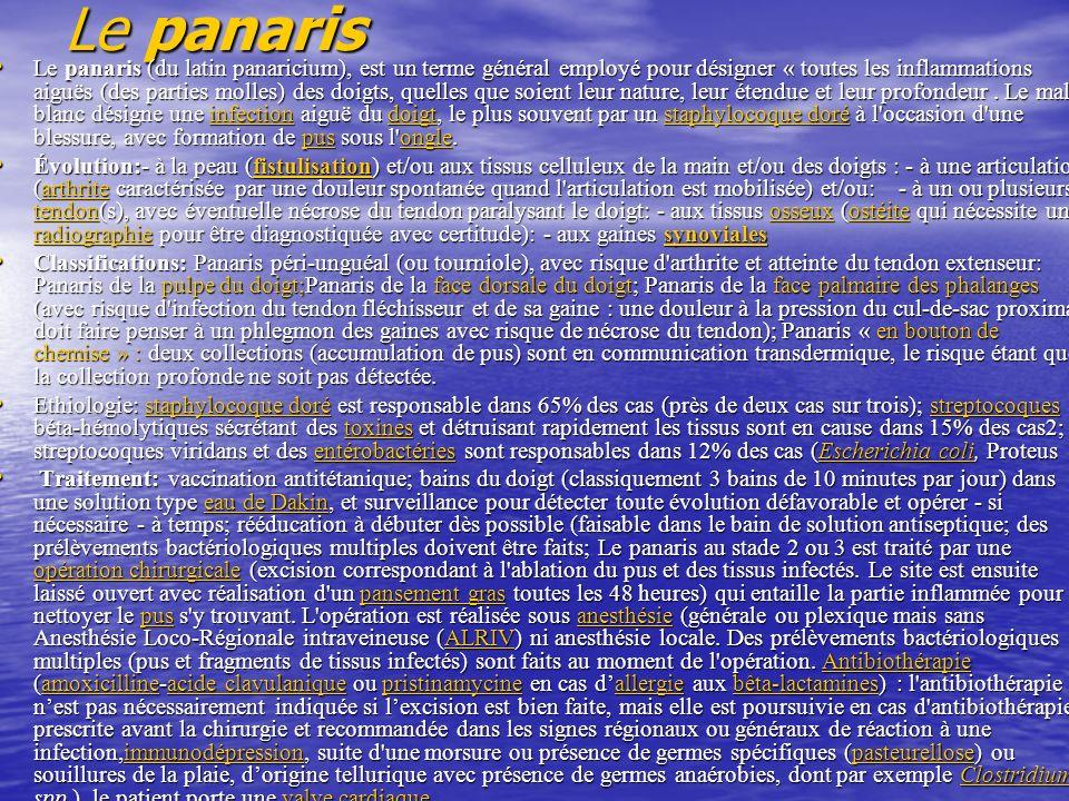 Le panaris Le panaris (du latin panaricium), est un terme général employé pour désigner « toutes les inflammations aiguës (des parties molles) des doi