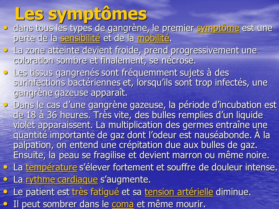 Les symptômes dans tous les types de gangrène, le premier symptôme est une perte de la sensibilité et de la mobilité. dans tous les types de gangrène,