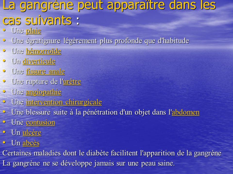 La gangrène peut apparaître dans les cas suivants : Une plaie Une plaieplaie Une égratignure légèrement plus profonde que d'habitude Une égratignure l