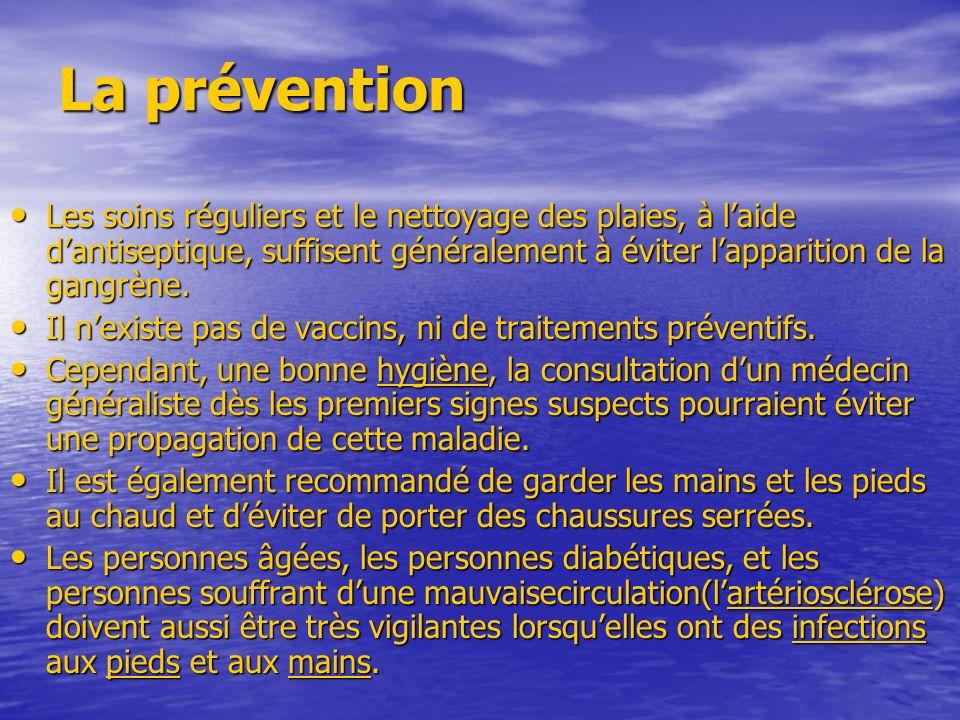 La prévention Les soins réguliers et le nettoyage des plaies, à laide dantiseptique, suffisent généralement à éviter lapparition de la gangrène. Les s