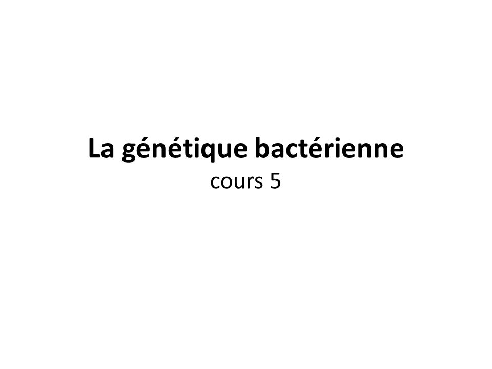 La génétique bactérienne cours 5