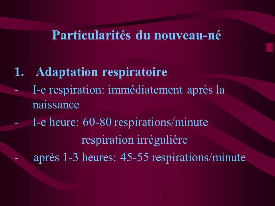 Particularités du nouveau-né 1. Adaptation respiratoire -I-e respiration: immédiatement après la naissance -I-e heure: 60-80 respirations/minute respi