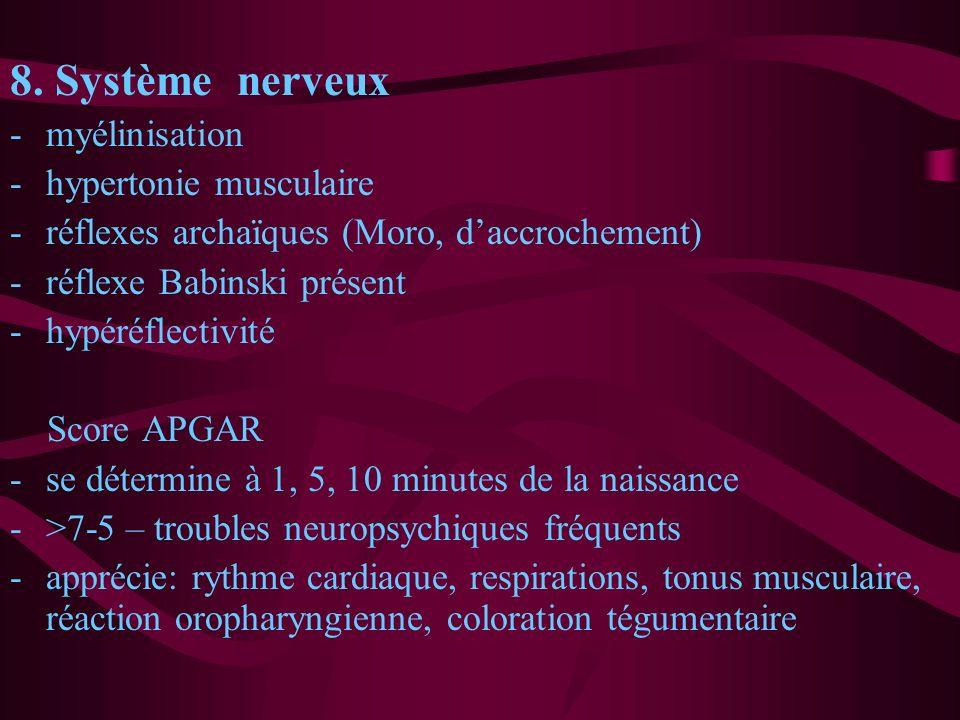 8. Système nerveux -myélinisation -hypertonie musculaire -réflexes archaïques (Moro, daccrochement) -réflexe Babinski présent -hypéréflectivité Score