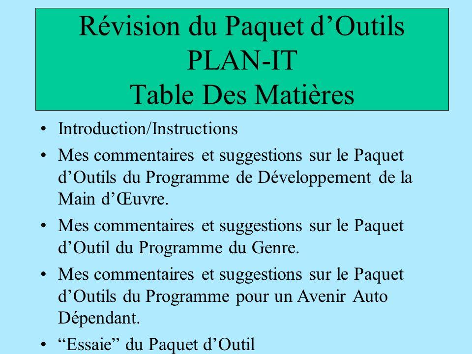 Révision du Paquet dOutils PLAN-IT Table Des Matières Introduction/Instructions Mes commentaires et suggestions sur le Paquet dOutils du Programme de Développement de la Main dŒuvre.