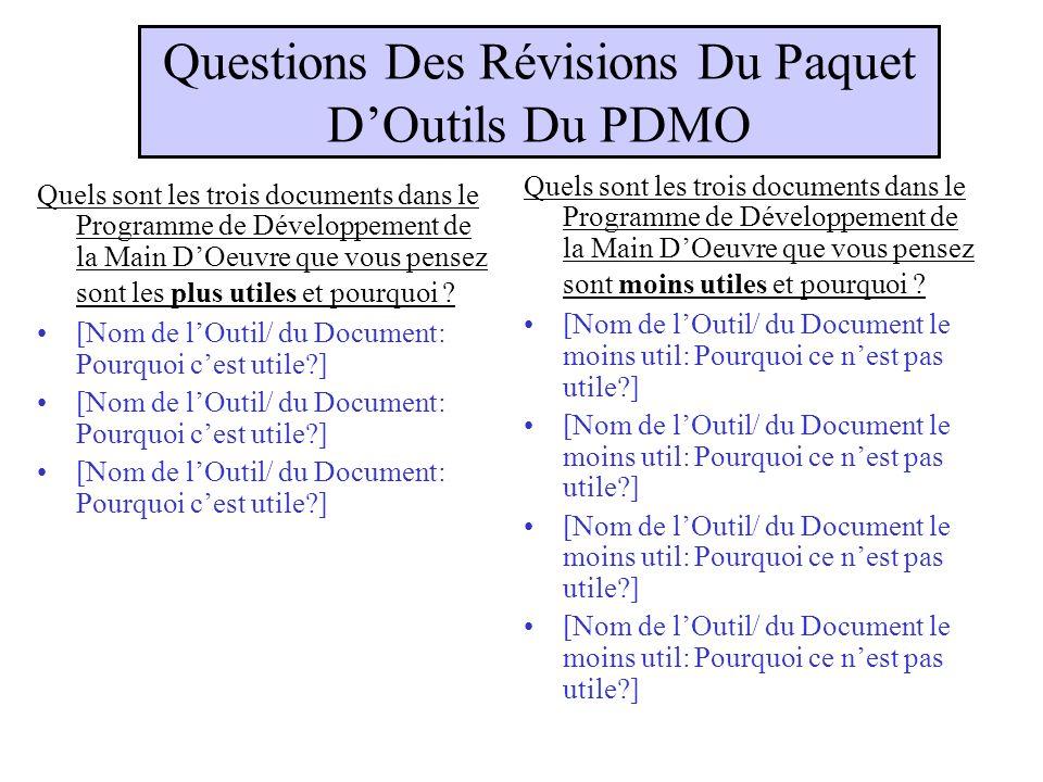 Questions Des Révisions Du Paquet DOutils Du PDMO Quels sont les trois documents dans le Programme de Développement de la Main DOeuvre que vous pensez sont les plus utiles et pourquoi .
