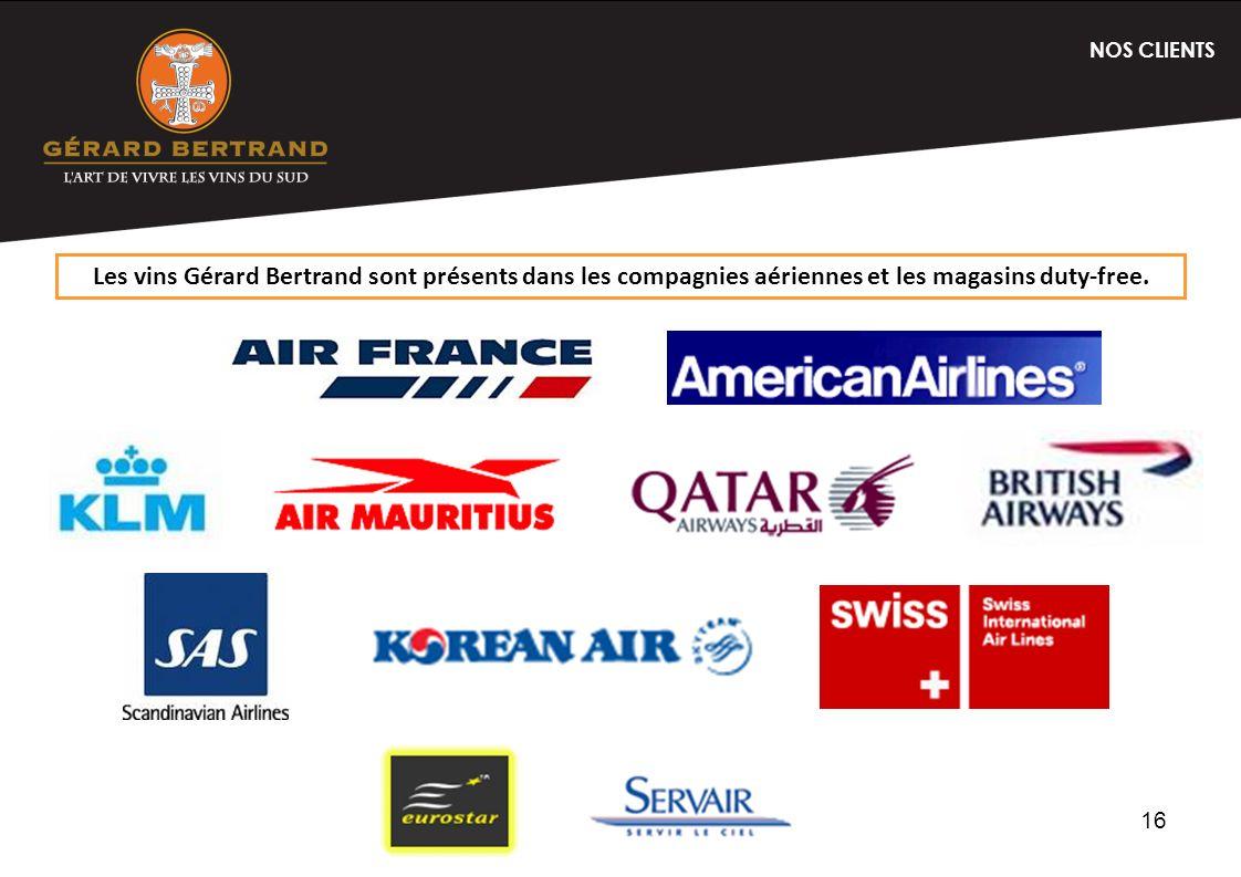16 Les vins Gérard Bertrand sont présents dans les compagnies aériennes et les magasins duty-free. NOS CLIENTS