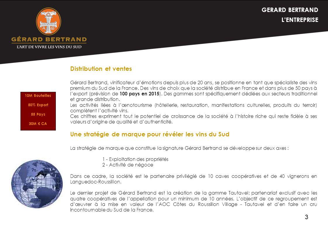 3 GERARD BERTRAND LENTREPRISE Distribution et ventes Gérard Bertrand, vinificateur démotions depuis plus de 20 ans, se positionne en tant que spéciali