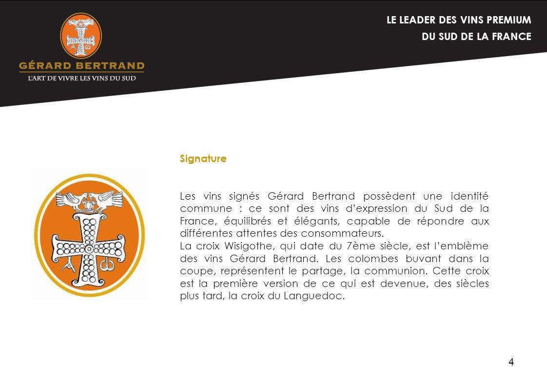4 LE LEADER DES VINS PREMIUM DU SUD DE LA FRANCE Signature Les vins signés Gérard Bertrand possèdent une identité commune : ce sont des vins dexpressi