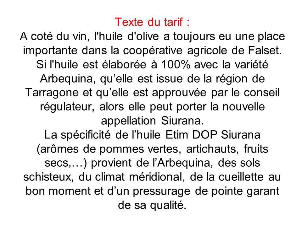 Texte du tarif : A coté du vin, l'huile d'olive a toujours eu une place importante dans la coopérative agricole de Falset. Si l'huile est élaborée à 1
