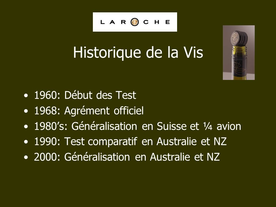 Historique de la Vis 1960: Début des Test 1968: Agrément officiel 1980s: Généralisation en Suisse et ¼ avion 1990: Test comparatif en Australie et NZ