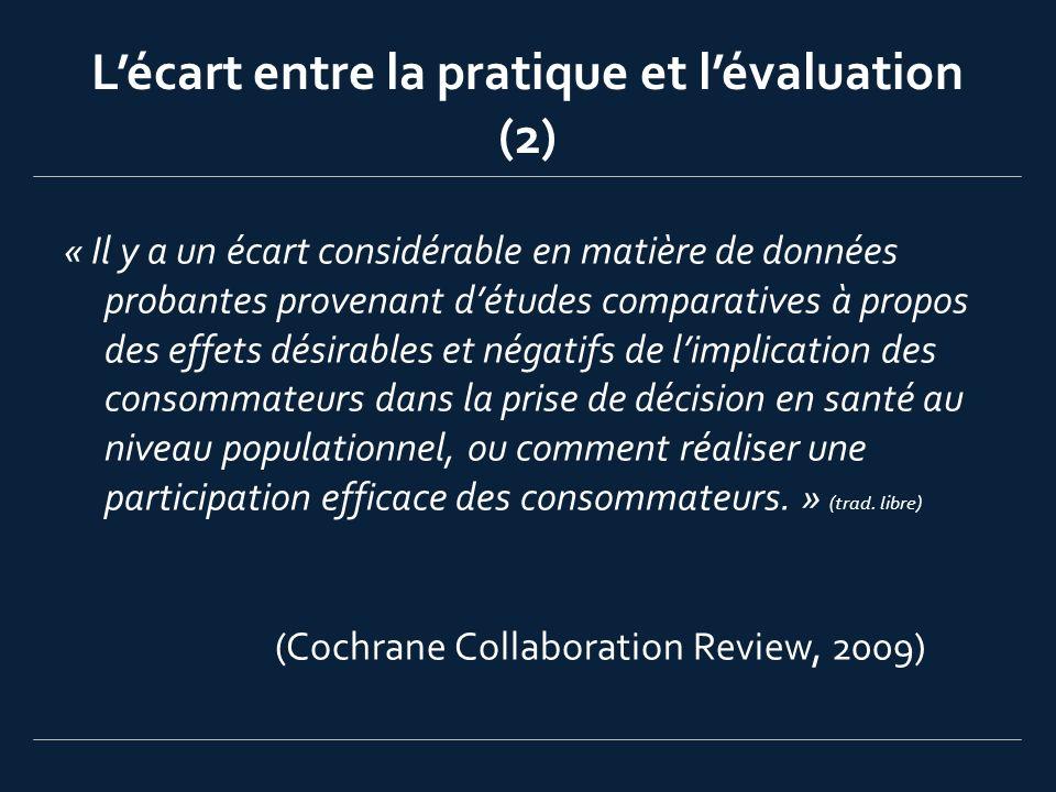 Lécart entre la pratique et lévaluation (2) « Il y a un écart considérable en matière de données probantes provenant détudes comparatives à propos des