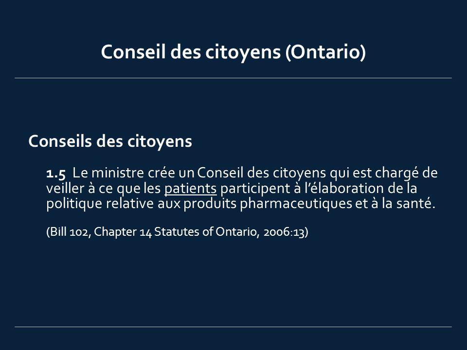 Conseil des citoyens (Ontario) Conseils des citoyens 1.5 Le ministre crée un Conseil des citoyens qui est chargé de veiller à ce que les patients part