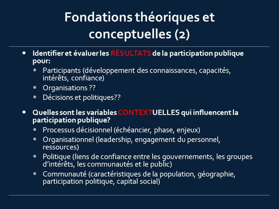 Fondations théoriques et conceptuelles (2) Identifier et évaluer les RÉSULTATS de la participation publique pour: Participants (développement des conn