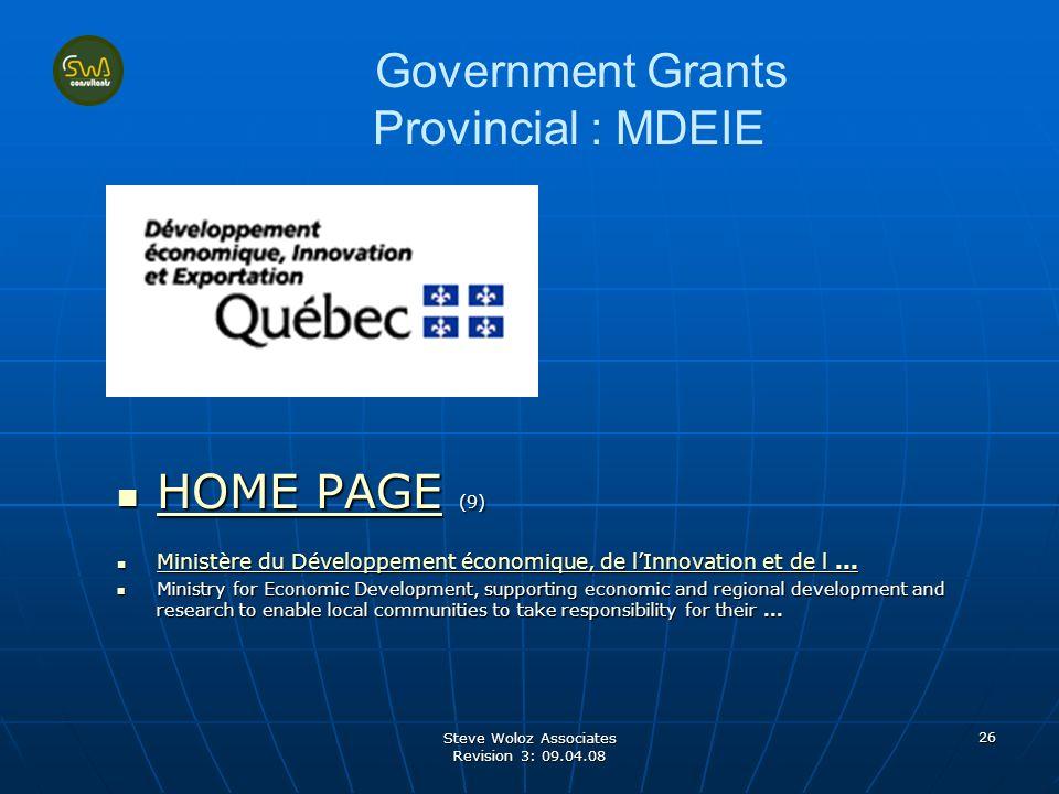 Steve Woloz Associates Revision 3: 09.04.08 26 Government Grants Provincial : MDEIE HOME PAGE (9) HOME PAGE (9) HOME PAGE HOME PAGE Ministère du Développement économique, de lInnovation et de l...