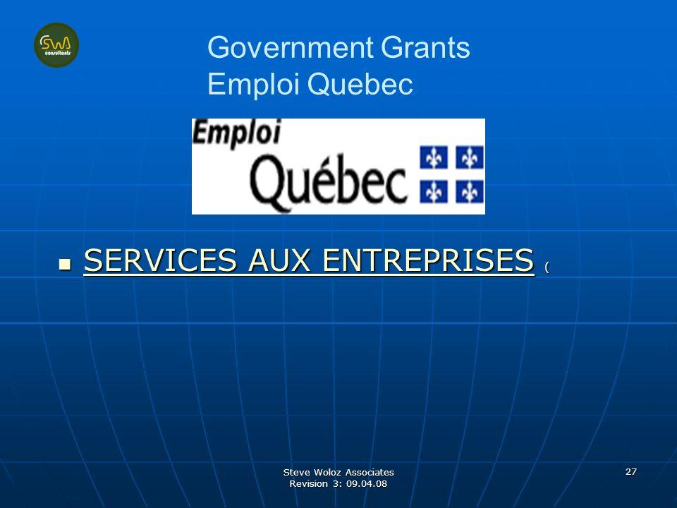 Steve Woloz Associates Revision 3: 09.04.08 27 Government Grants Emploi Quebec SERVICES AUX ENTREPRISES ( SERVICES AUX ENTREPRISES ( SERVICES AUX ENTREPRISES SERVICES AUX ENTREPRISES