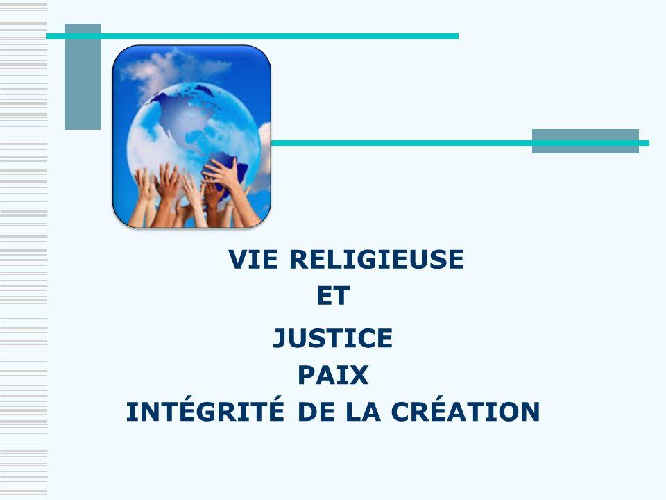 JUSTICE PAIX INTÉGRITÉ DE LA CRÉATION VIE RELIGIEUSE ET