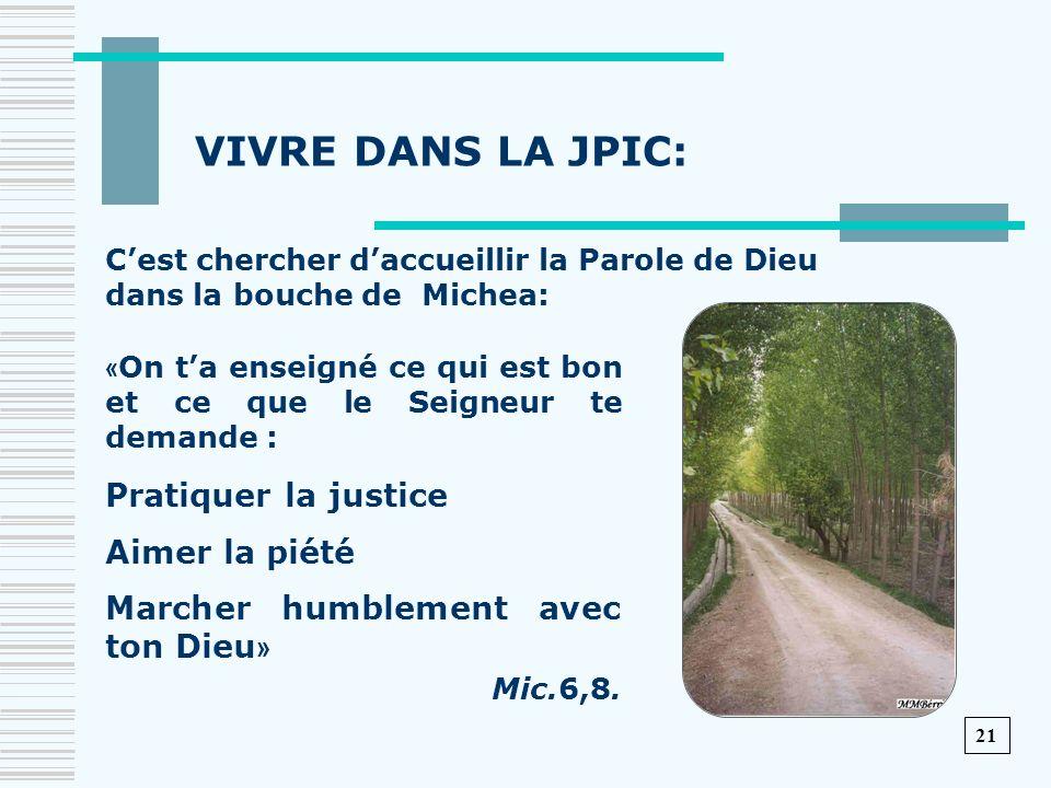 VIVRE DANS LA JPIC: « On ta enseigné ce qui est bon et ce que le Seigneur te demande : Pratiquer la justice Aimer la piété Marcher humblement avec ton