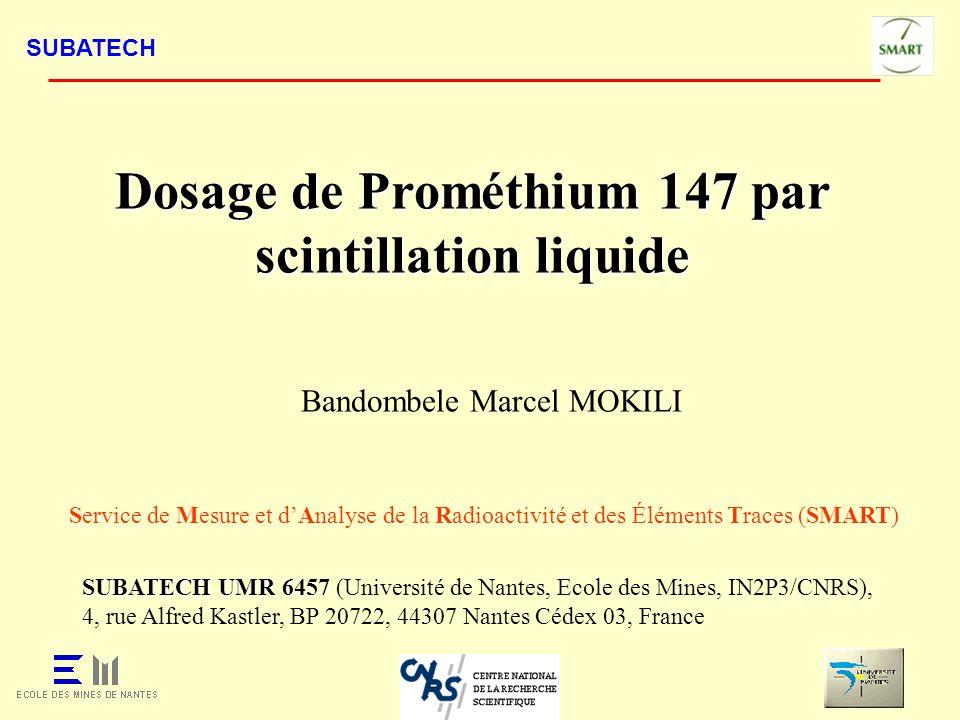 SUBATECH PLAN 1 - Introduction - Prométhium-147 - Dosage de Pm-147 2 - Partie expérimentale - Dissolution des frottis - Séparation chimique par la résine - Mesure par scintillation liquide 3 - Résultats et discussion