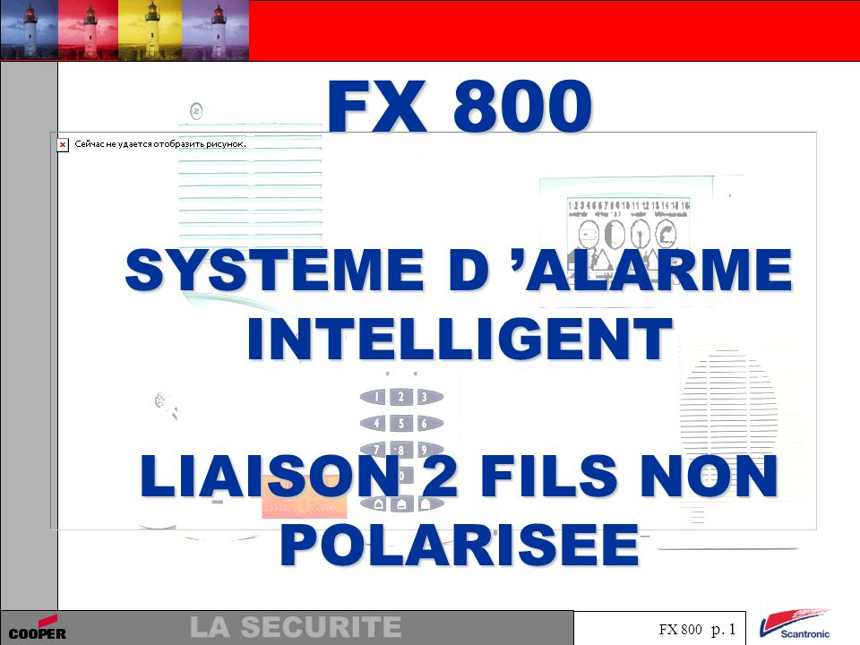 FX 800 p. 1 LA SECURITE FX 800 SYSTEME D ALARME INTELLIGENT LIAISON 2 FILS NON POLARISEE