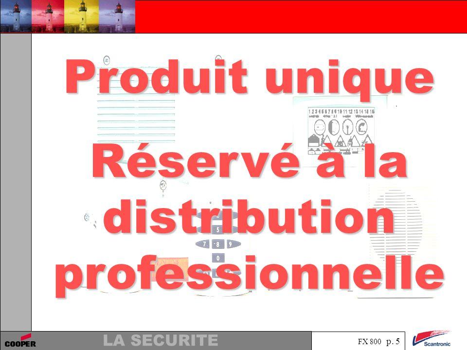 FX 800 p. 5 LA SECURITE Produit unique Réservé à la distribution professionnelle