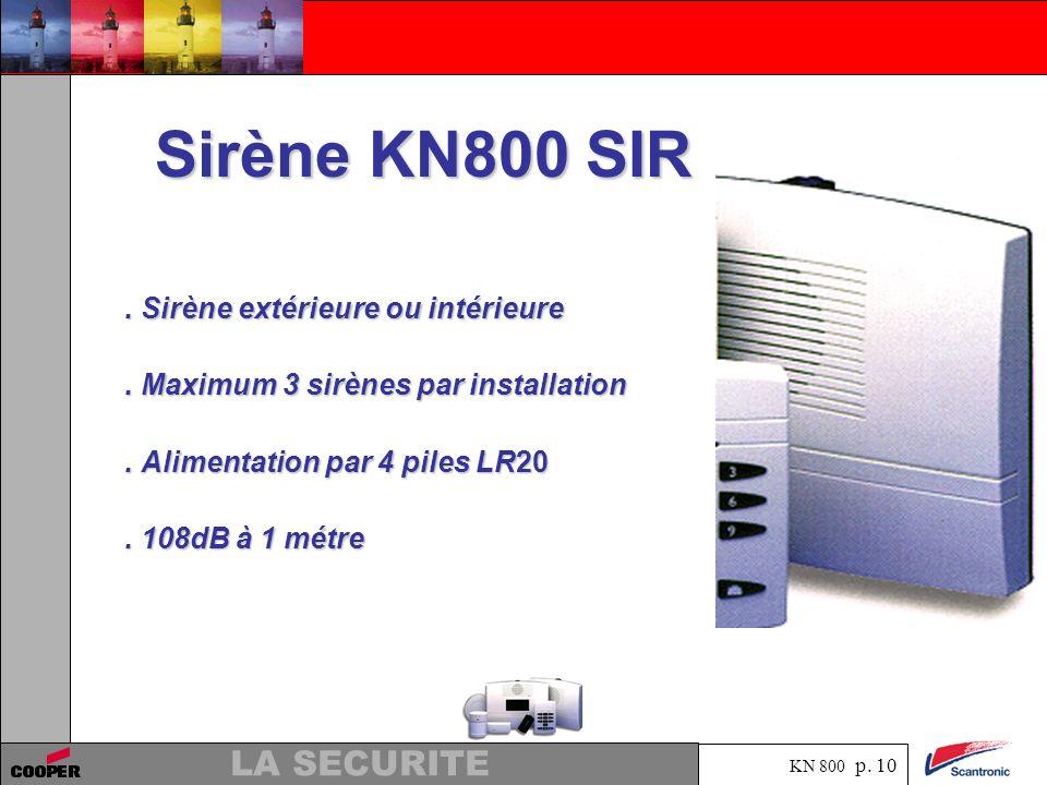 KN 800 p. 9 LA SECURITE Détecteur de fumée KN800 DFU. Détecteur optique de fumée. Buzzer et bouton de test inégré. Fonctionne avec 2 piles RL03