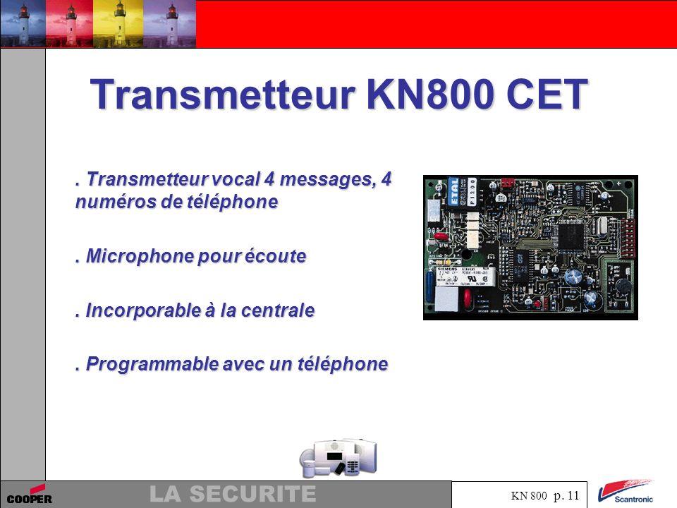 KN 800 p. 10 LA SECURITE Sirène KN800 SIR. Sirène extérieure ou intérieure. Maximum 3 sirènes par installation. Alimentation par 4 piles LR20. 108dB à